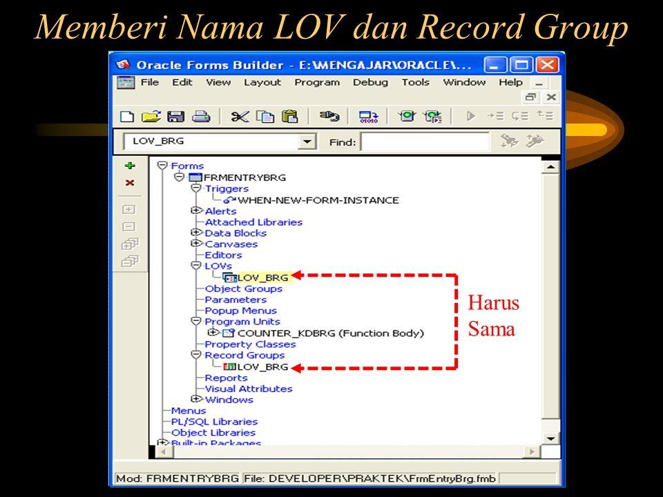 Memberi Nama LOV dan Record Group Harus Sama