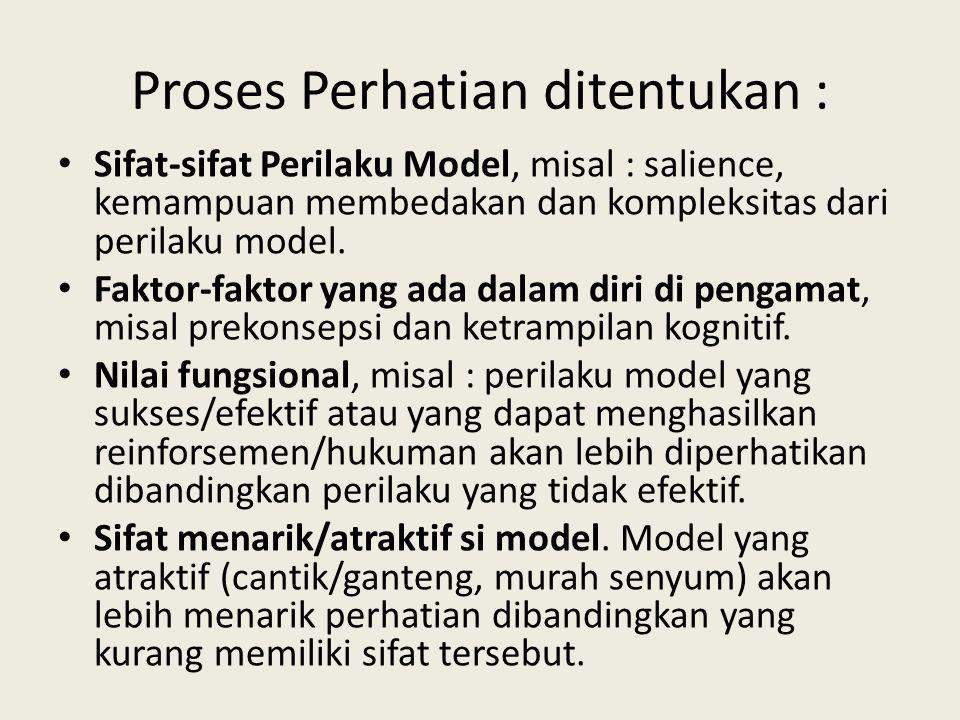 Proses Perhatian ditentukan : Sifat-sifat Perilaku Model, misal : salience, kemampuan membedakan dan kompleksitas dari perilaku model. Faktor-faktor y