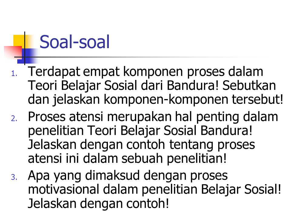 Soal-soal 1.Terdapat empat komponen proses dalam Teori Belajar Sosial dari Bandura.