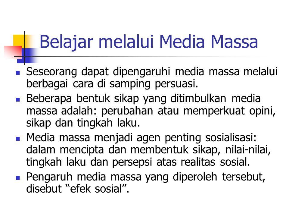 Belajar melalui Media Massa Seseorang dapat dipengaruhi media massa melalui berbagai cara di samping persuasi.