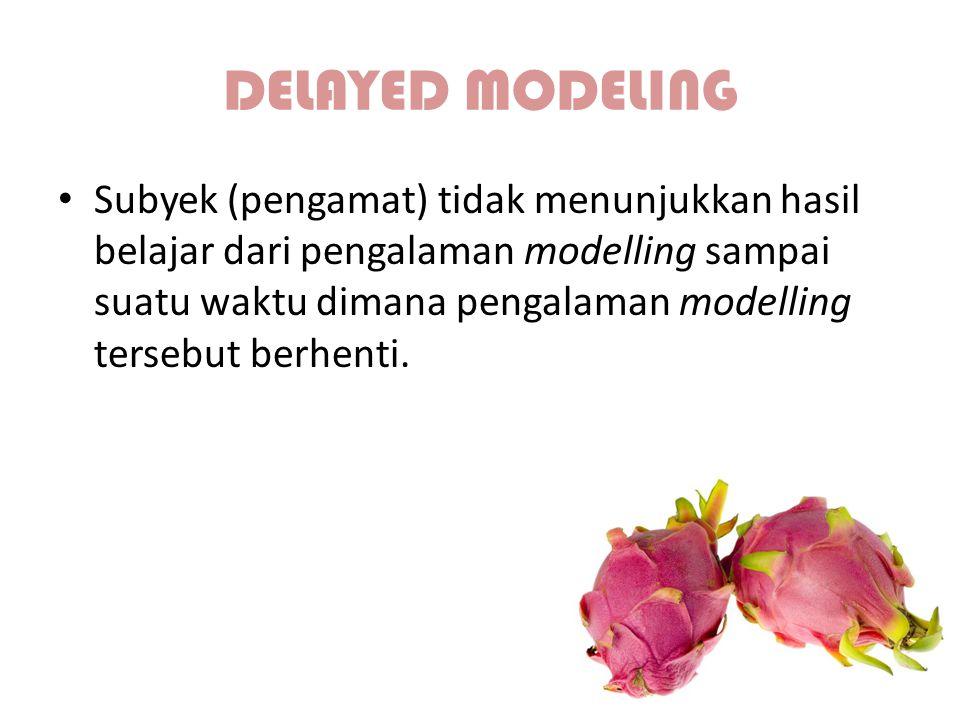 DELAYED MODELING Subyek (pengamat) tidak menunjukkan hasil belajar dari pengalaman modelling sampai suatu waktu dimana pengalaman modelling tersebut b
