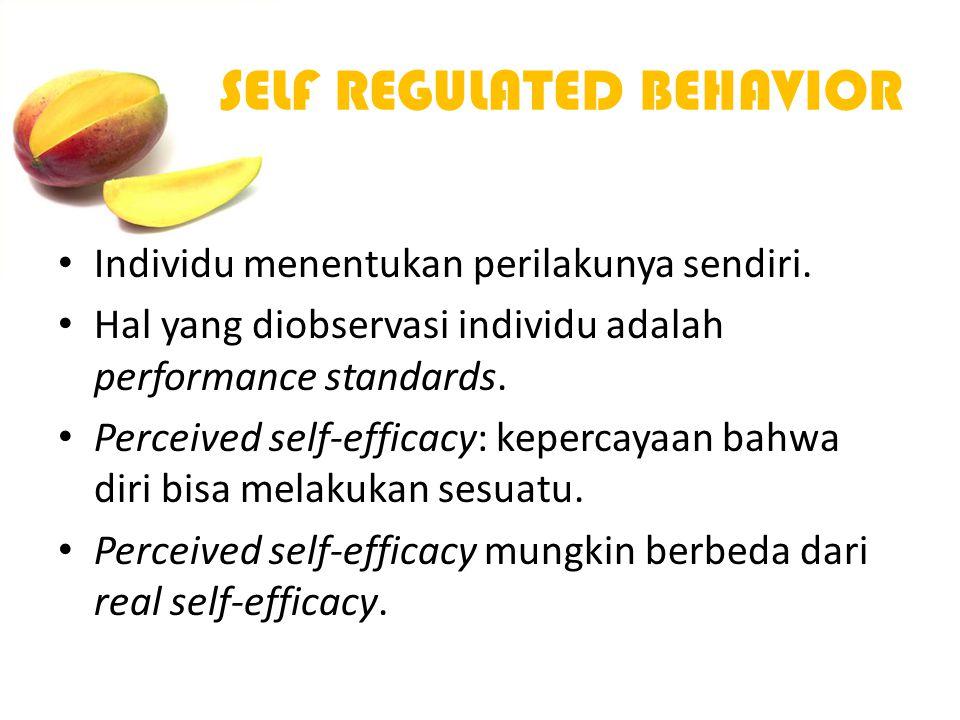 SELF REGULATED BEHAVIOR Individu menentukan perilakunya sendiri. Hal yang diobservasi individu adalah performance standards. Perceived self-efficacy: