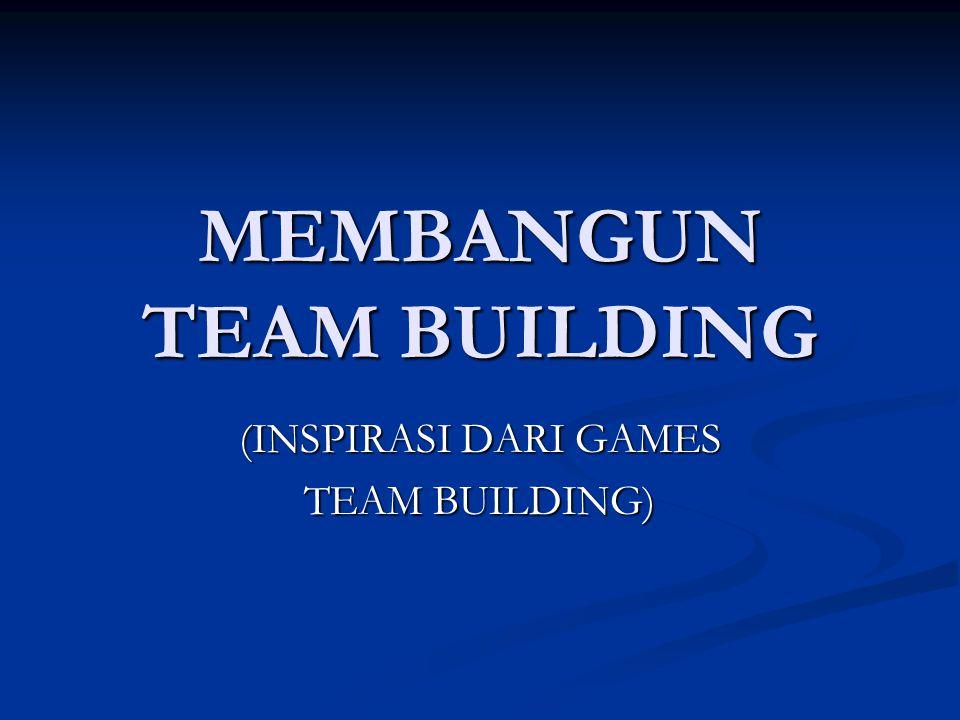 MEMBANGUN TEAM BUILDING (INSPIRASI DARI GAMES TEAM BUILDING)