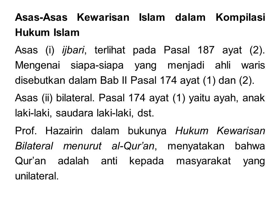 Asas-Asas Kewarisan Islam dalam Kompilasi Hukum Islam Asas (i) ijbari, terlihat pada Pasal 187 ayat (2).