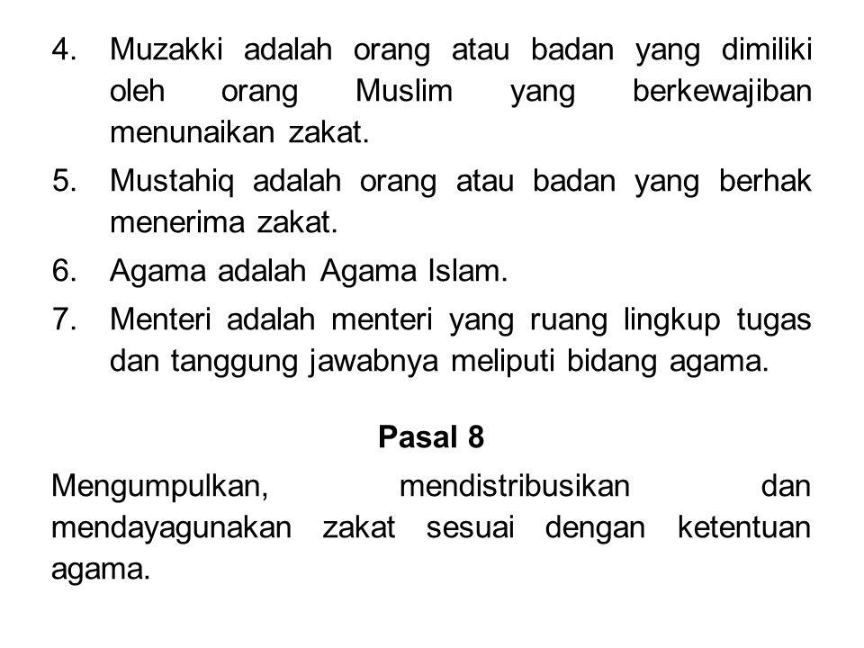 4.Muzakki adalah orang atau badan yang dimiliki oleh orang Muslim yang berkewajiban menunaikan zakat.