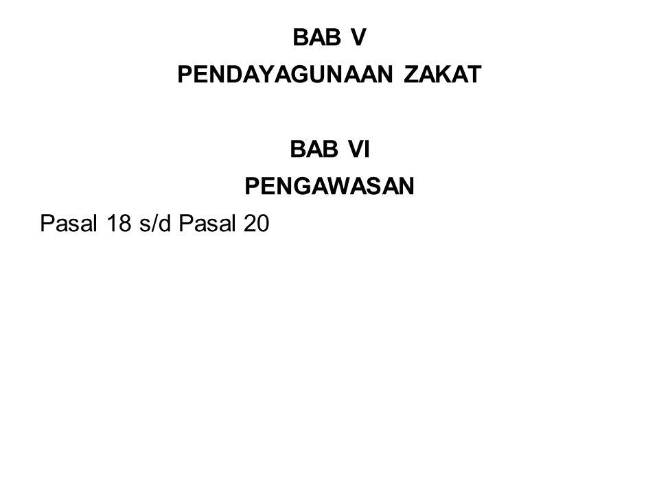 BAB V PENDAYAGUNAAN ZAKAT BAB VI PENGAWASAN Pasal 18 s/d Pasal 20