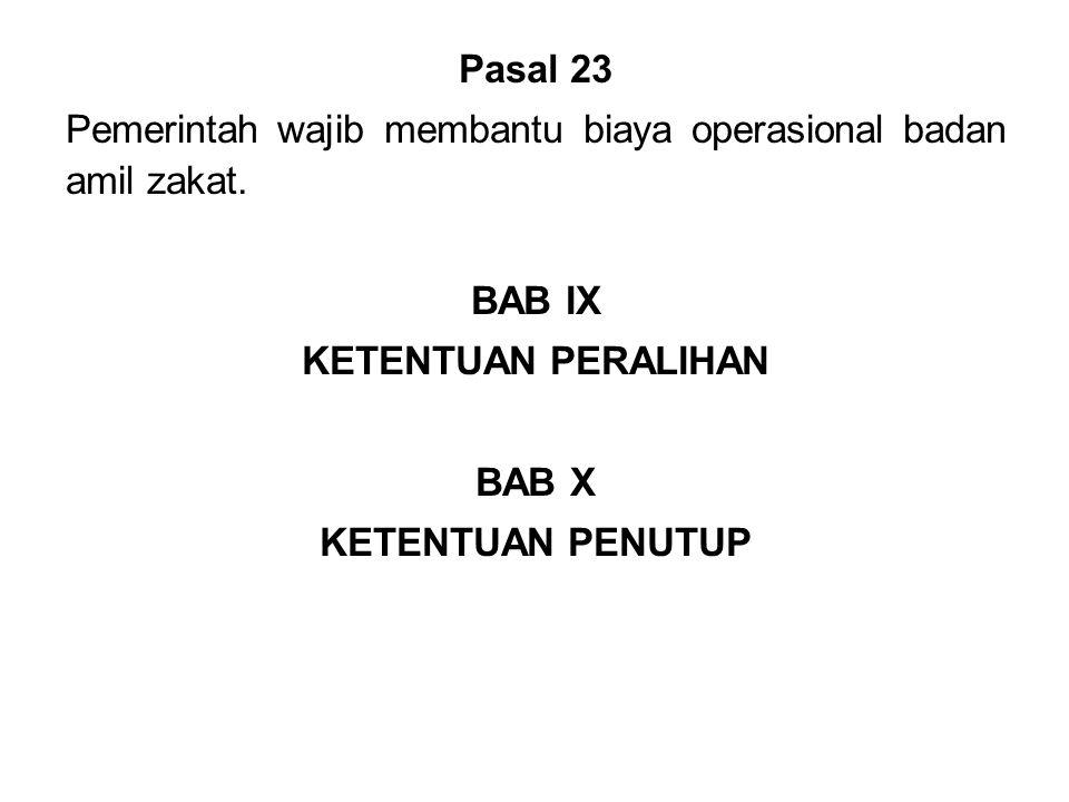 Pasal 23 Pemerintah wajib membantu biaya operasional badan amil zakat.