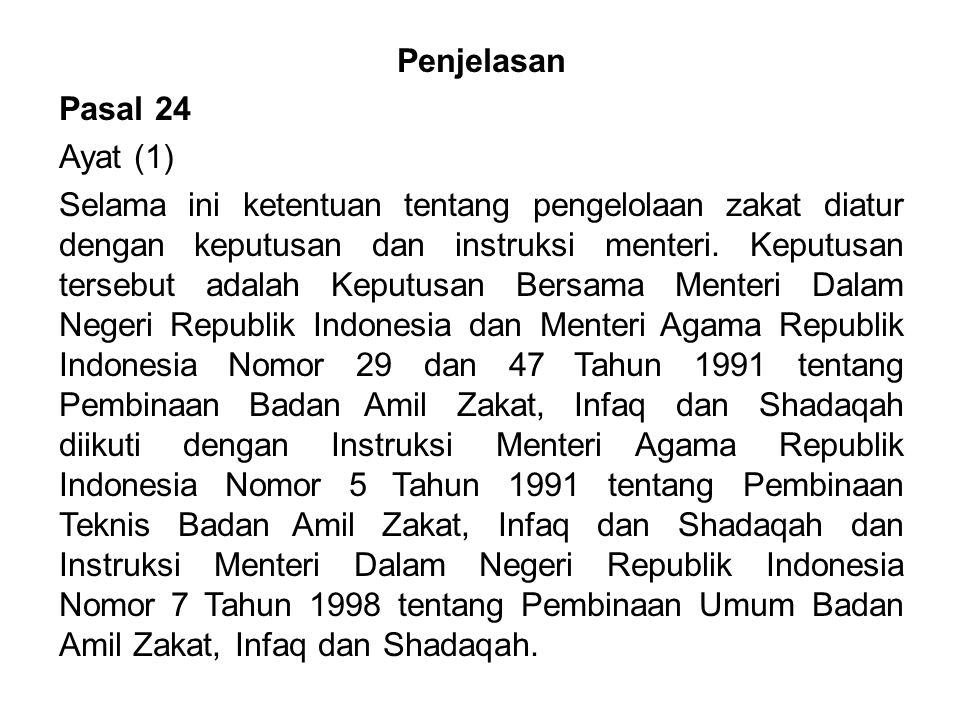 Penjelasan Pasal 24 Ayat (1) Selama ini ketentuan tentang pengelolaan zakat diatur dengan keputusan dan instruksi menteri.