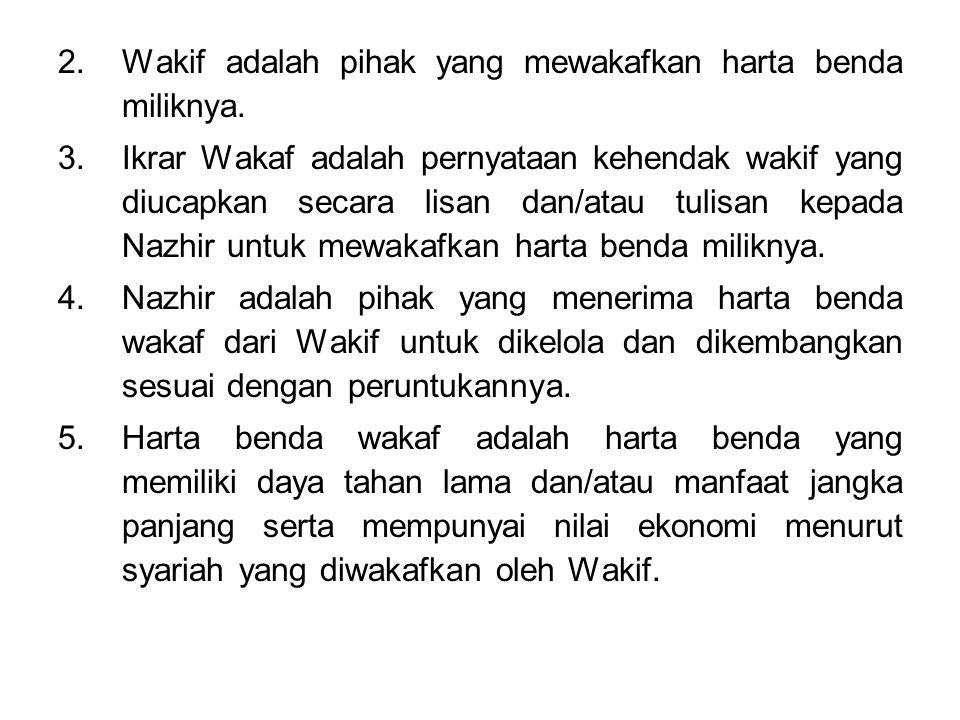 2.Wakif adalah pihak yang mewakafkan harta benda miliknya.