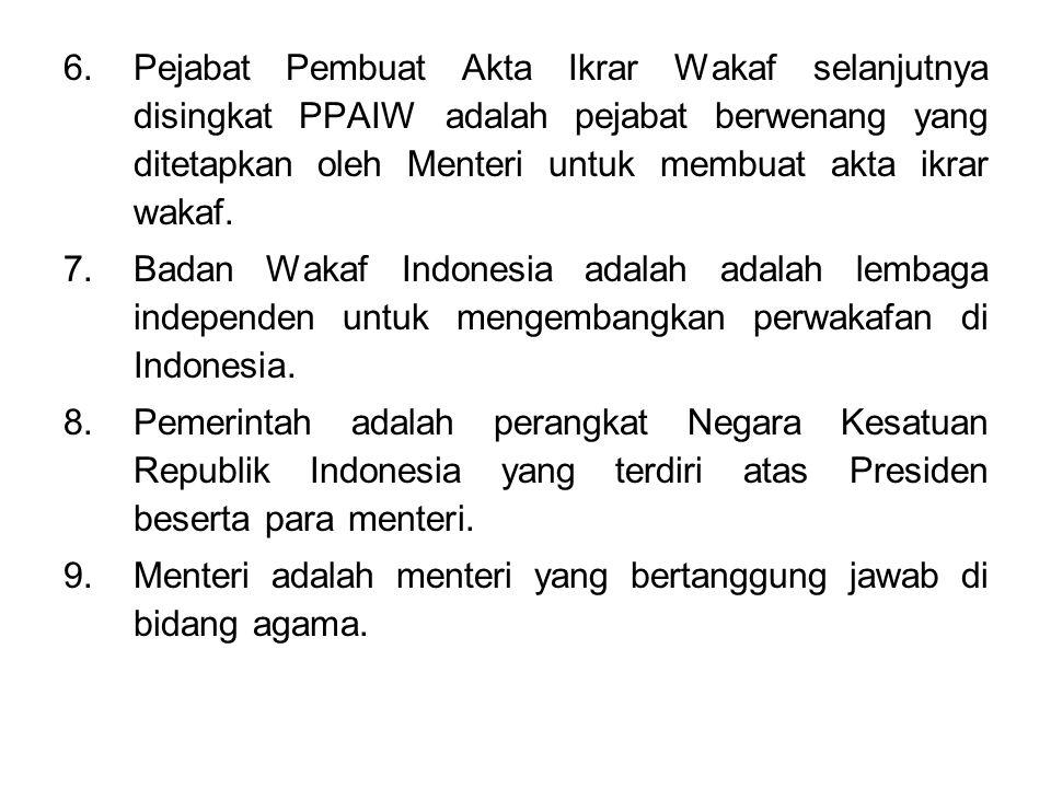 6.Pejabat Pembuat Akta Ikrar Wakaf selanjutnya disingkat PPAIW adalah pejabat berwenang yang ditetapkan oleh Menteri untuk membuat akta ikrar wakaf.