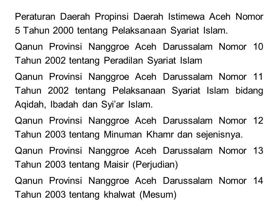 Peraturan Daerah Propinsi Daerah Istimewa Aceh Nomor 5 Tahun 2000 tentang Pelaksanaan Syariat Islam.