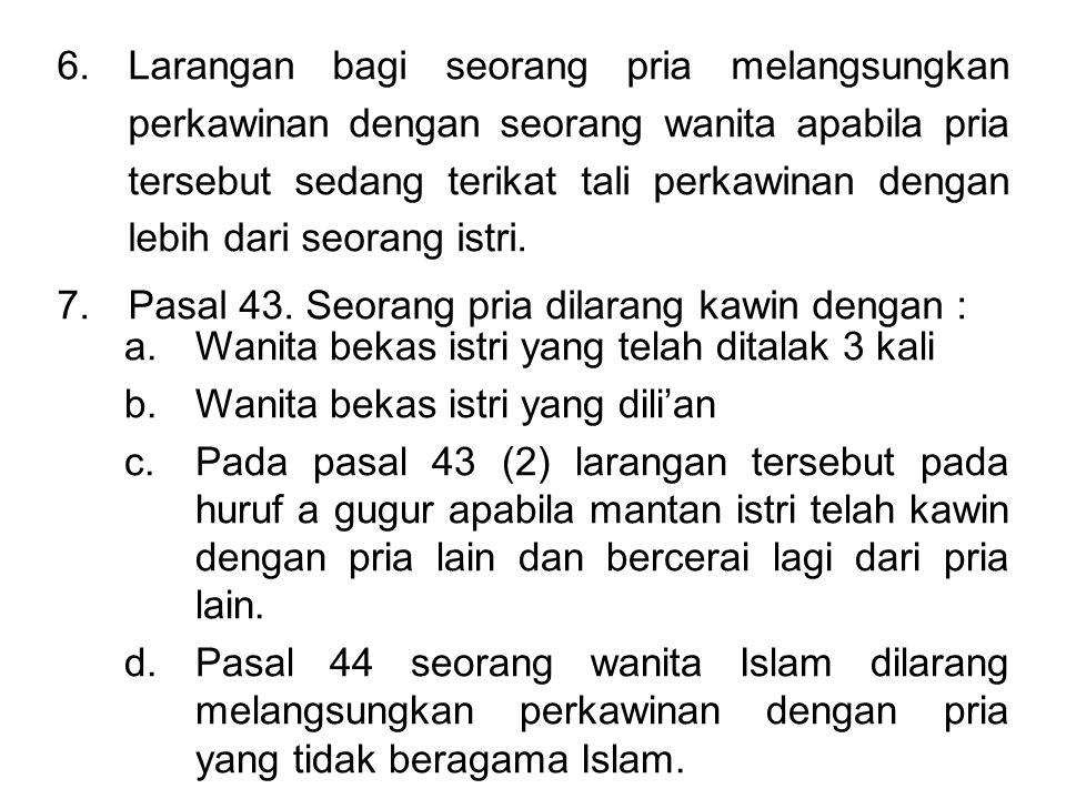 6.Larangan bagi seorang pria melangsungkan perkawinan dengan seorang wanita apabila pria tersebut sedang terikat tali perkawinan dengan lebih dari seorang istri.