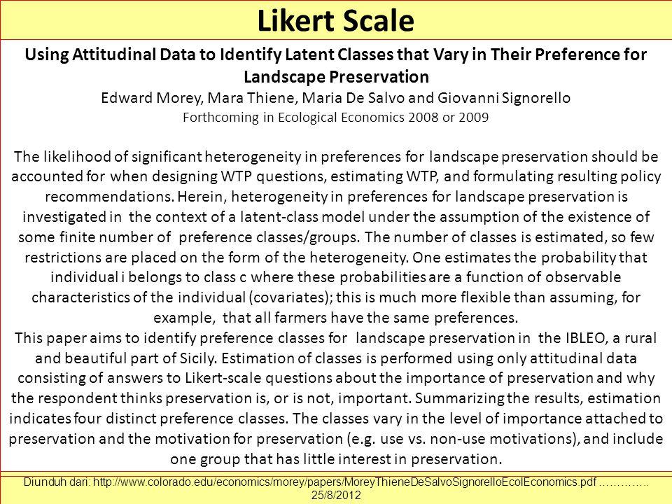Likert Scale Diunduh dari: http://www.colorado.edu/economics/morey/papers/MoreyThieneDeSalvoSignorelloEcolEconomics.pdf ………….. 25/8/2012 Using Attitud