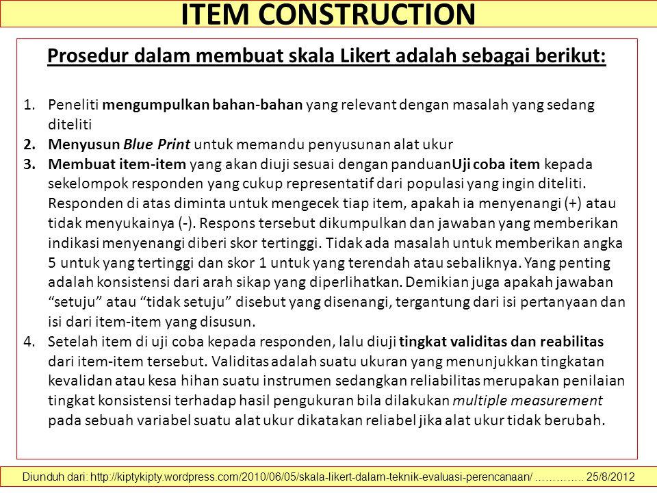 ITEM CONSTRUCTION Diunduh dari: http://kiptykipty.wordpress.com/2010/06/05/skala-likert-dalam-teknik-evaluasi-perencanaan/ ………….. 25/8/2012 Prosedur d