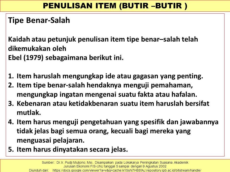 PENULISAN ITEM (BUTIR –BUTIR ) Tipe Benar-Salah Kaidah atau petunjuk penulisan item tipe benar–salah telah dikemukakan oleh Ebel (1979) sebagaimana be