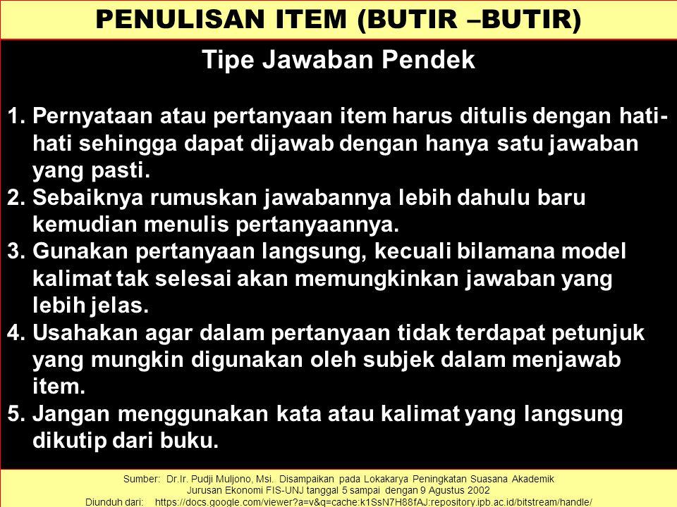 PENULISAN ITEM (BUTIR –BUTIR) Tipe Jawaban Pendek 1.Pernyataan atau pertanyaan item harus ditulis dengan hati- hati sehingga dapat dijawab dengan hany