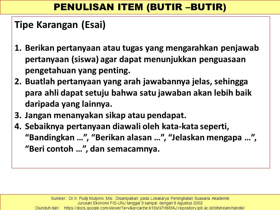 PENULISAN ITEM (BUTIR –BUTIR) Tipe Karangan (Esai) 1.Berikan pertanyaan atau tugas yang mengarahkan penjawab pertanyaan (siswa) agar dapat menunjukkan