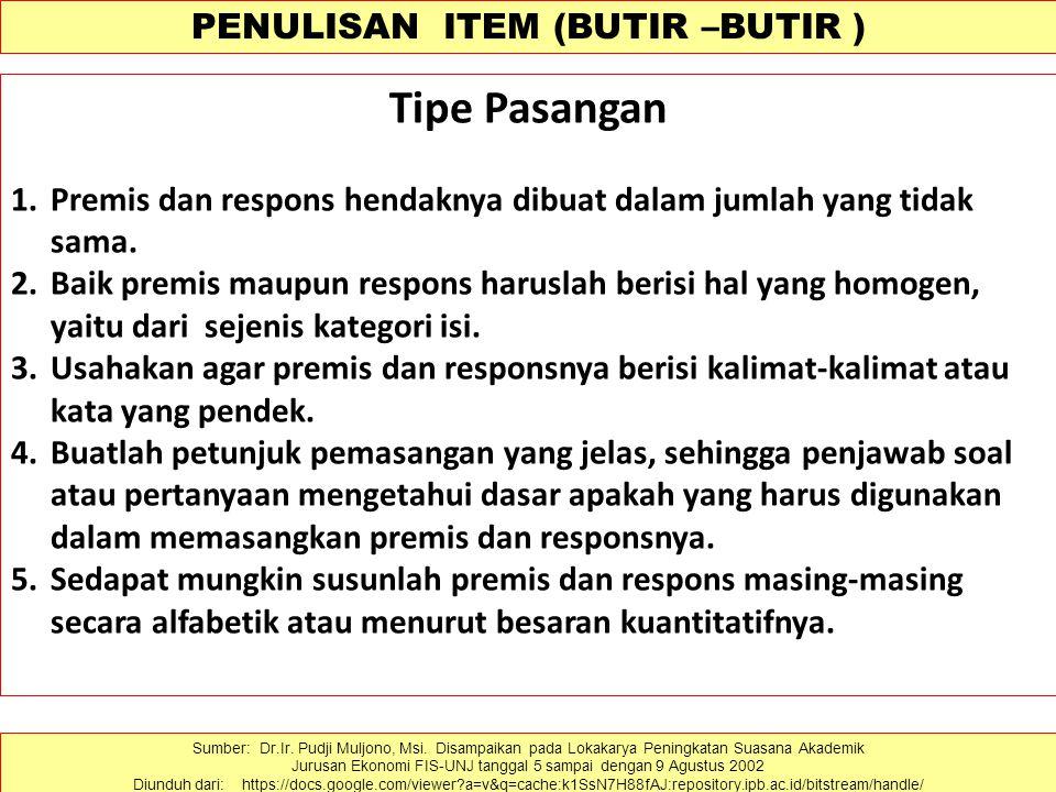 PENULISAN ITEM (BUTIR –BUTIR ) Tipe Pasangan 1.Premis dan respons hendaknya dibuat dalam jumlah yang tidak sama. 2.Baik premis maupun respons haruslah