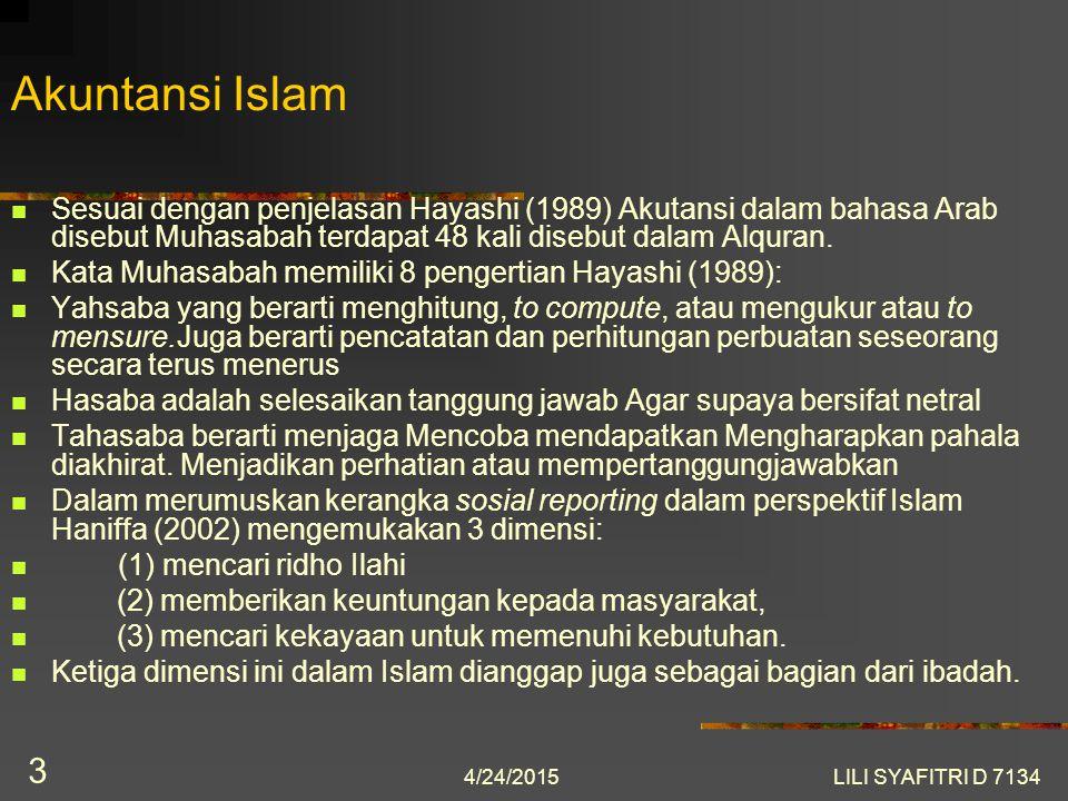 Akuntansi Islam Sesuai dengan penjelasan Hayashi (1989) Akutansi dalam bahasa Arab disebut Muhasabah terdapat 48 kali disebut dalam Alquran.