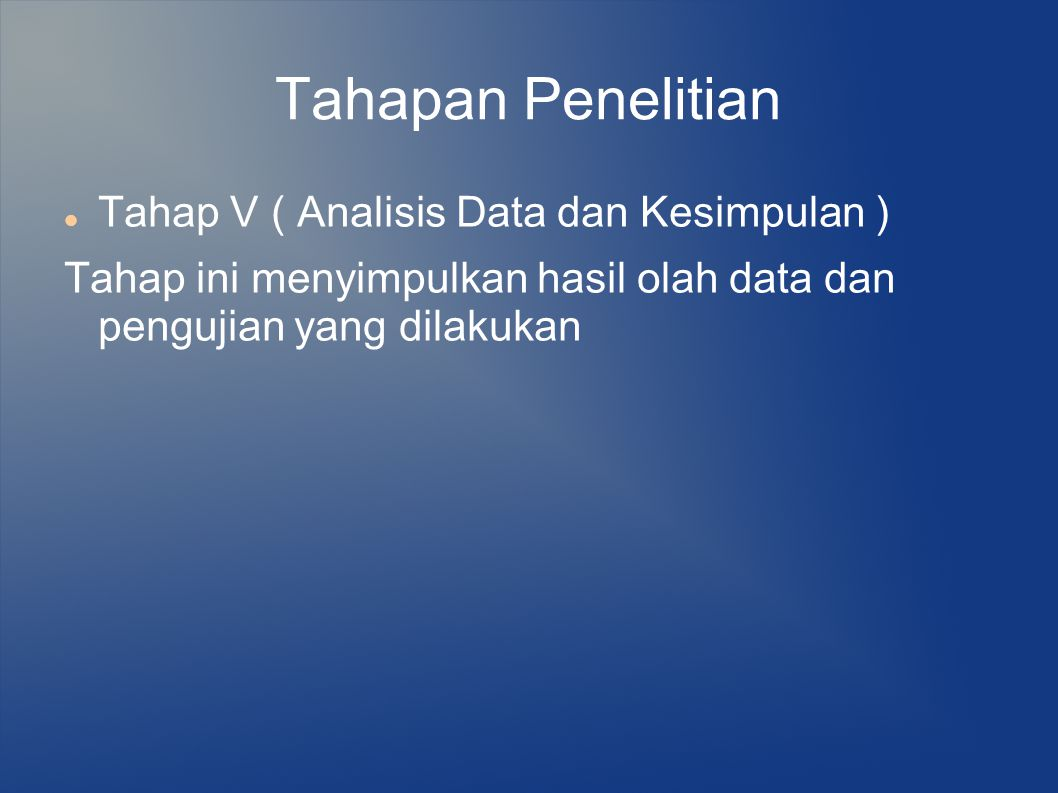 Tahapan Penelitian Tahap V ( Analisis Data dan Kesimpulan ) Tahap ini menyimpulkan hasil olah data dan pengujian yang dilakukan