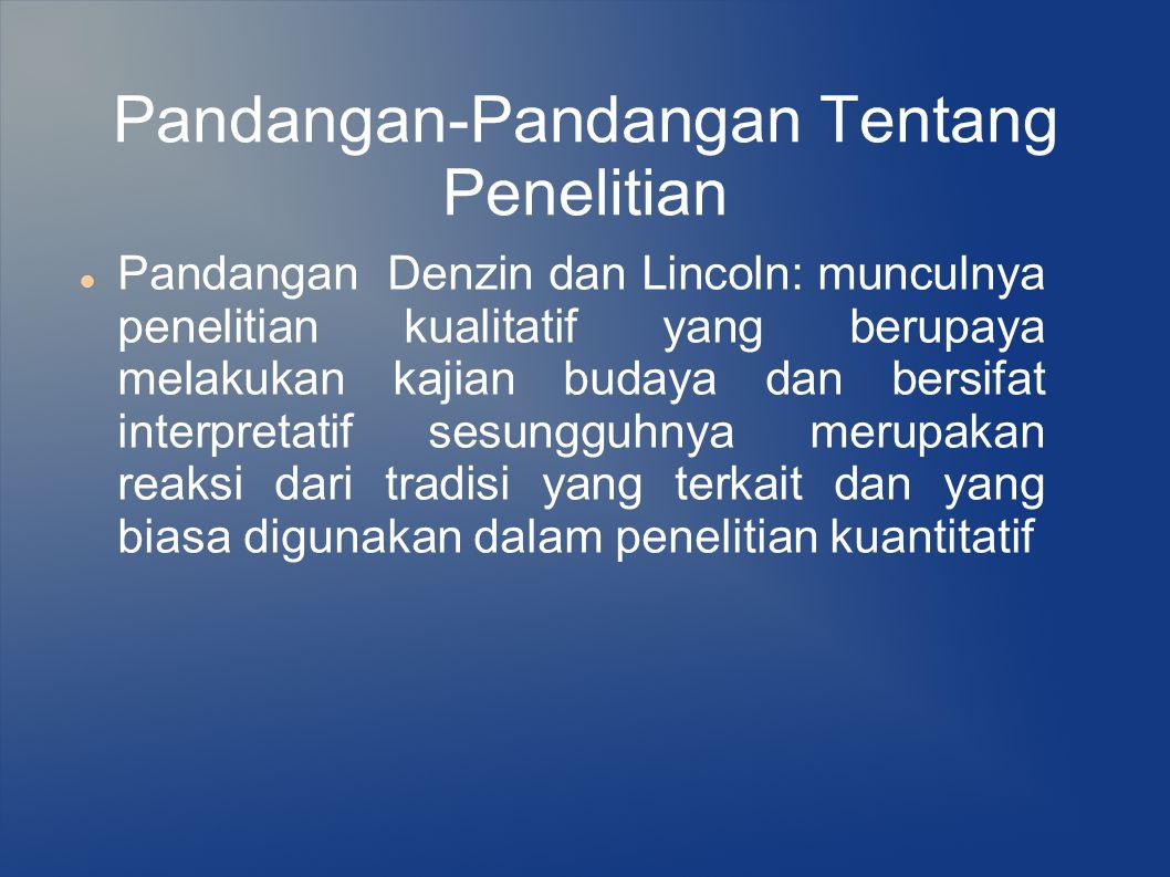 Pandangan-Pandangan Tentang Penelitian Pandangan Denzin dan Lincoln: munculnya penelitian kualitatif yang berupaya melakukan kajian budaya dan bersifa