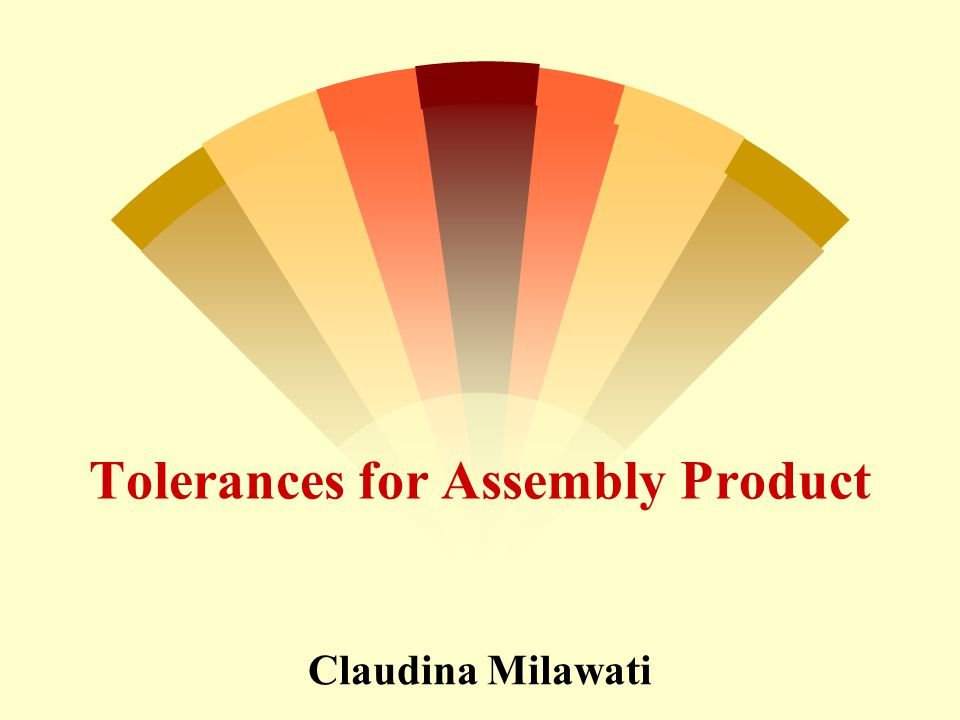 Tolerances for Assembly Product Claudina Milawati