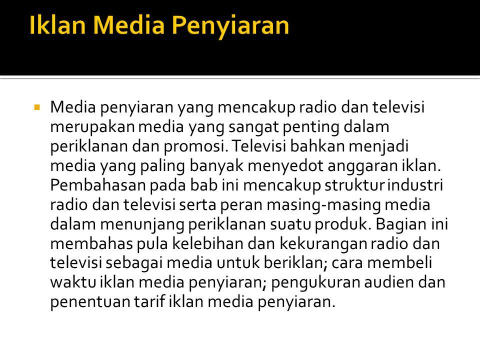  Media penyiaran yang mencakup radio dan televisi merupakan media yang sangat penting dalam periklanan dan promosi. Televisi bahkan menjadi media yan