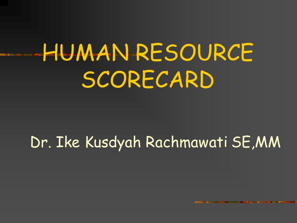 HUMAN RESOURCE SCORECARD Dr. Ike Kusdyah Rachmawati SE,MM