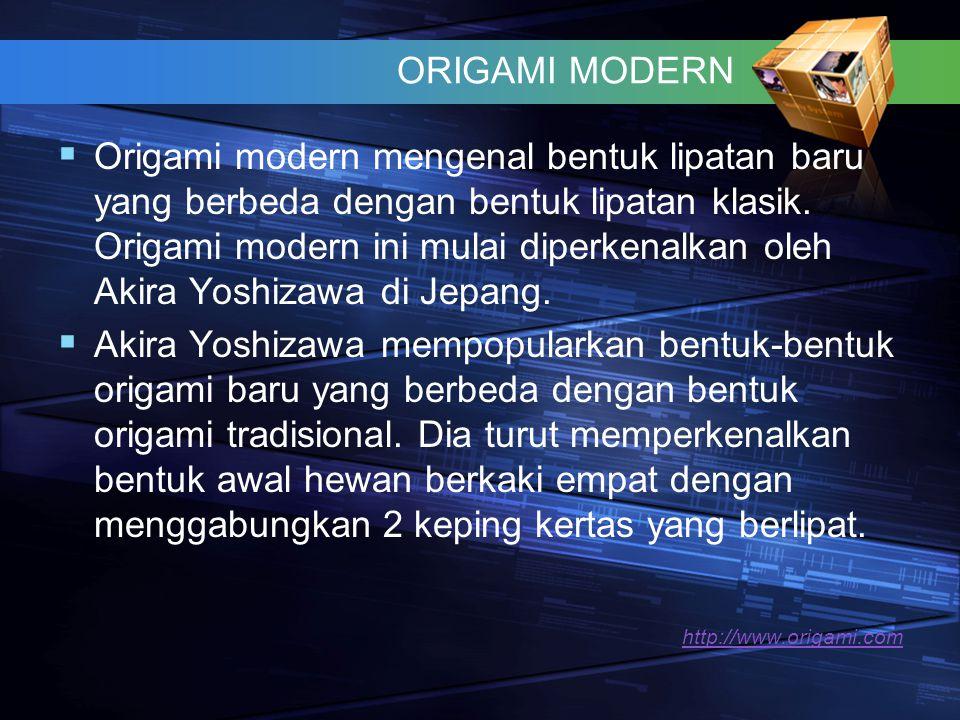 ORIGAMI MODERN  Origami modern mengenal bentuk lipatan baru yang berbeda dengan bentuk lipatan klasik. Origami modern ini mulai diperkenalkan oleh Ak