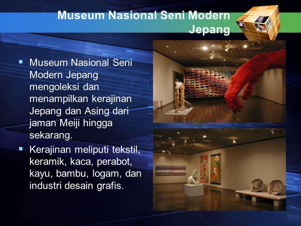 Museum Nasional Seni Modern Jepang  Museum Nasional Seni Modern Jepang mengoleksi dan menampilkan kerajinan Jepang dan Asing dari jaman Meiji hingga
