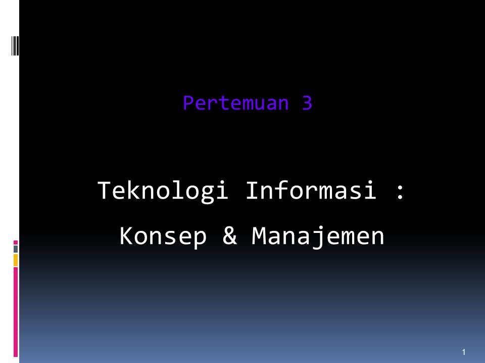 1 Teknologi Informasi : Konsep & Manajemen Pertemuan 3