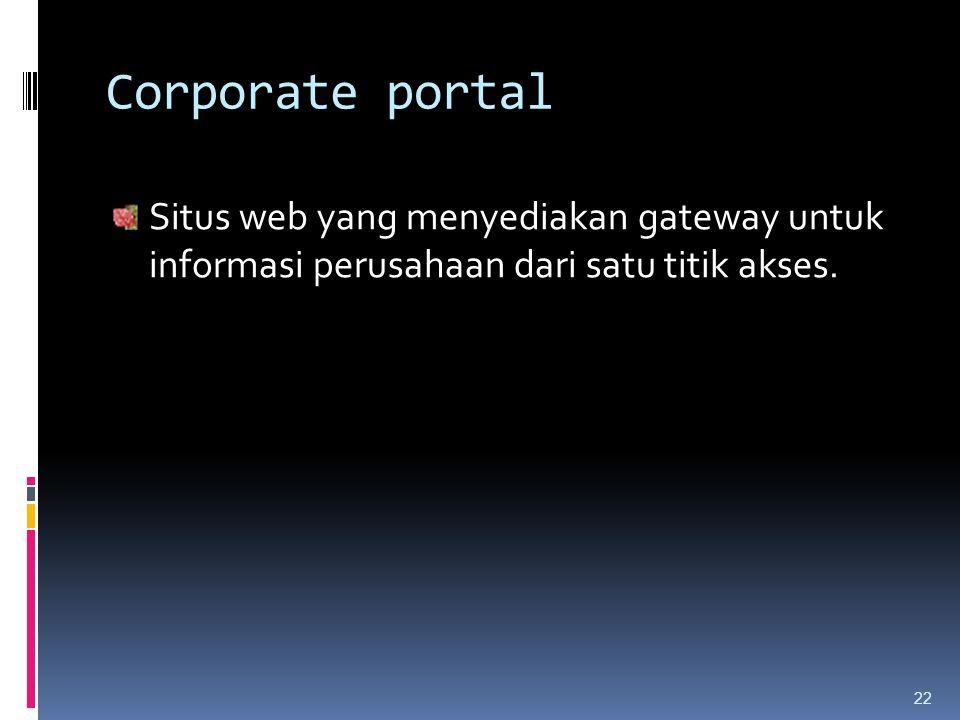 22 Corporate portal Situs web yang menyediakan gateway untuk informasi perusahaan dari satu titik akses.