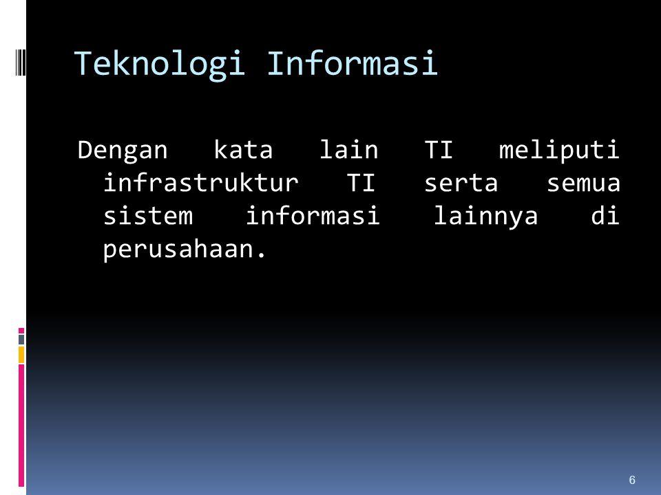 6 Dengan kata lain TI meliputi infrastruktur TI serta semua sistem informasi lainnya di perusahaan. Teknologi Informasi
