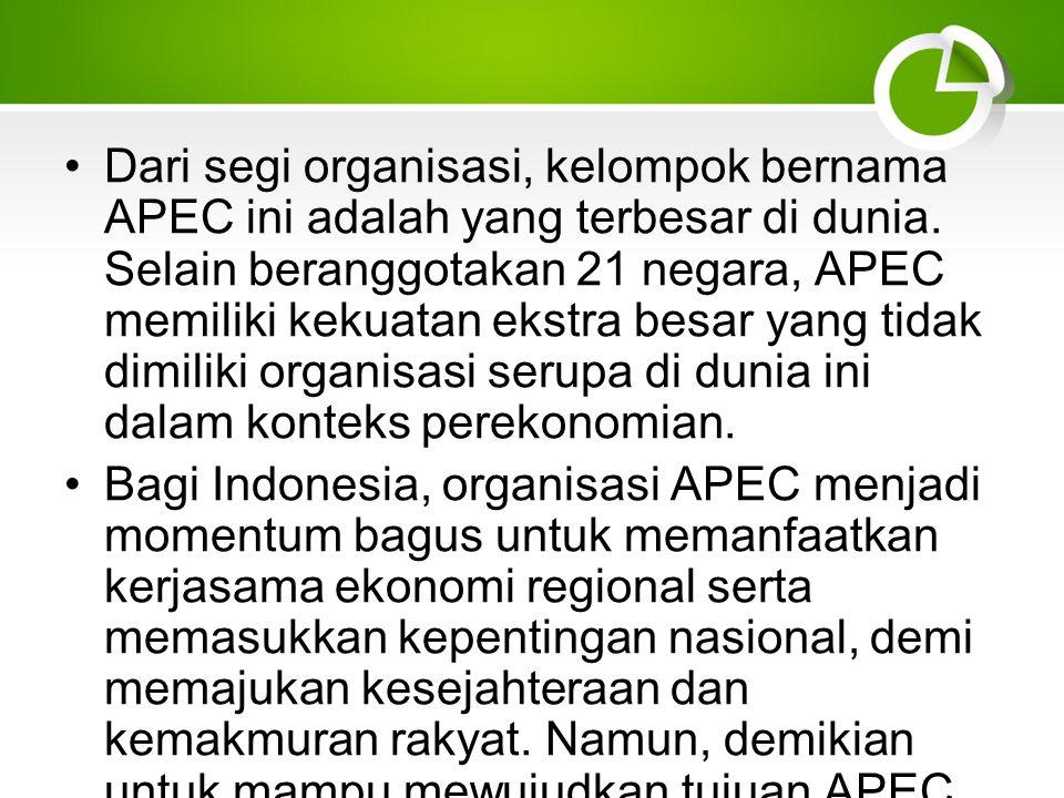 Dari segi organisasi, kelompok bernama APEC ini adalah yang terbesar di dunia.