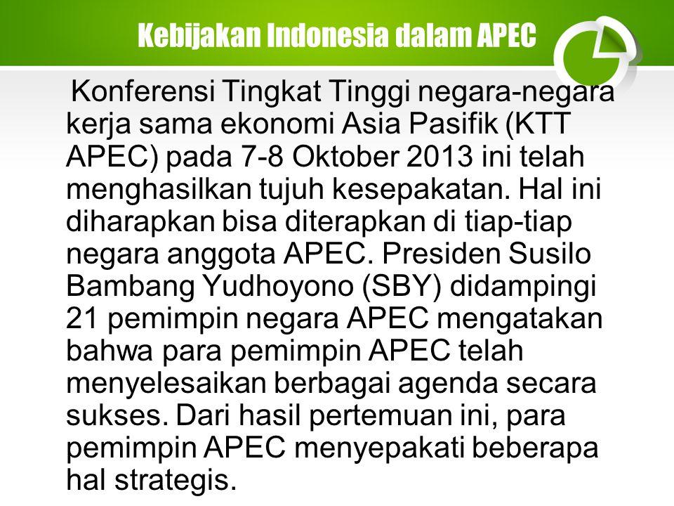 Kebijakan Indonesia dalam APEC Konferensi Tingkat Tinggi negara-negara kerja sama ekonomi Asia Pasifik (KTT APEC) pada 7-8 Oktober 2013 ini telah menghasilkan tujuh kesepakatan.