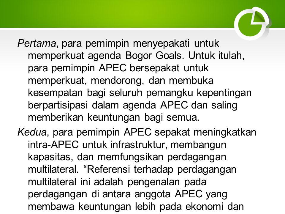 Pertama, para pemimpin menyepakati untuk memperkuat agenda Bogor Goals.