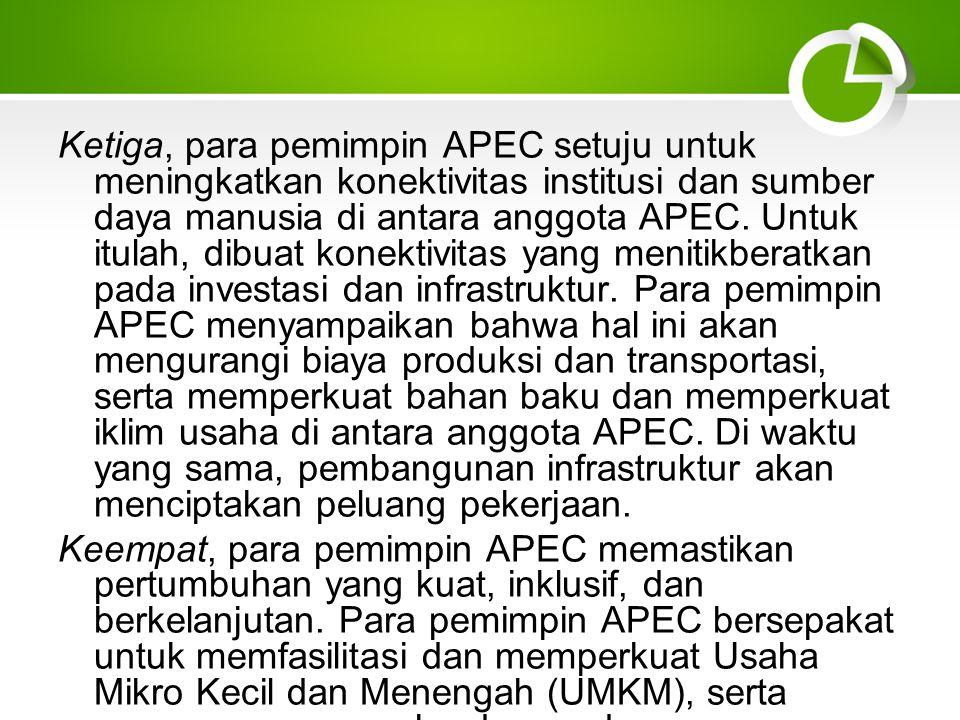 Ketiga, para pemimpin APEC setuju untuk meningkatkan konektivitas institusi dan sumber daya manusia di antara anggota APEC.