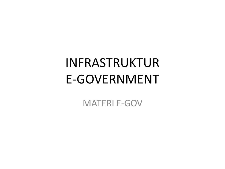 INFRASTRUKTUR E-GOVERNMENT MATERI E-GOV