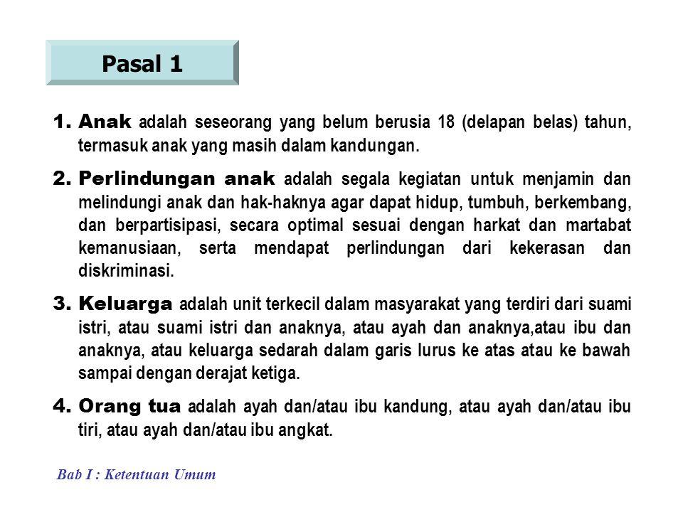 Pasal 1 1.Anak adalah seseorang yang belum berusia 18 (delapan belas) tahun, termasuk anak yang masih dalam kandungan.