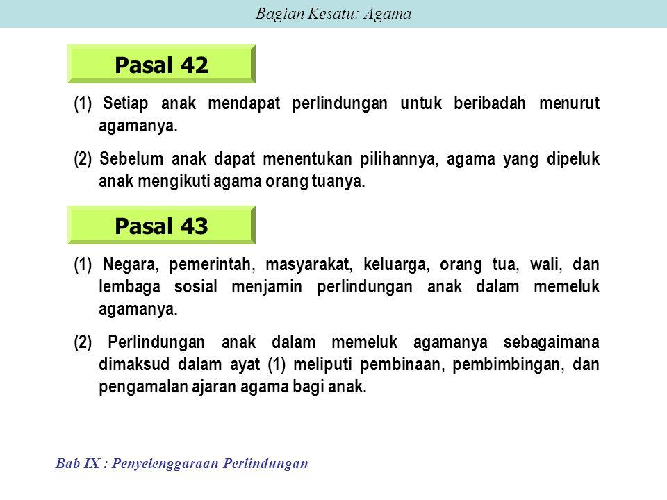 Pasal 42 (1) Setiap anak mendapat perlindungan untuk beribadah menurut agamanya.