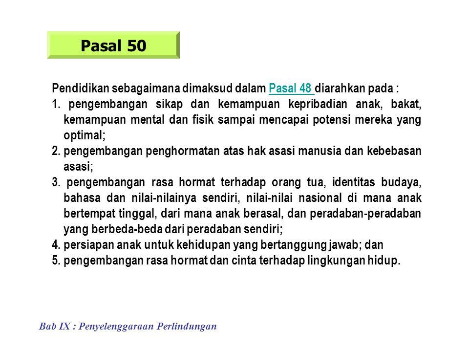 Pendidikan sebagaimana dimaksud dalam Pasal 48 diarahkan pada :Pasal 48 1.