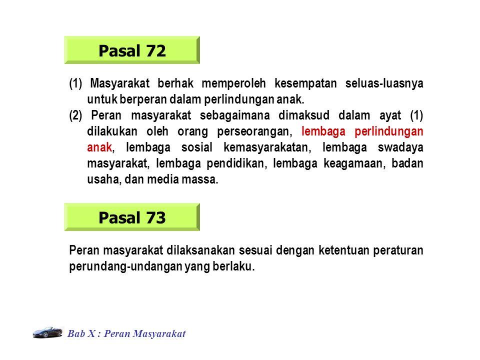 Bab X : Peran Masyarakat Pasal 72 (1) Masyarakat berhak memperoleh kesempatan seluas-luasnya untuk berperan dalam perlindungan anak.