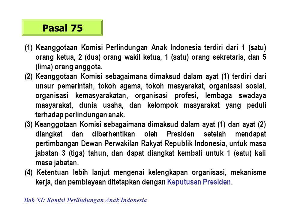 Bab XI: Komisi Perlindungan Anak Indonesia Pasal 75 (1) Keanggotaan Komisi Perlindungan Anak Indonesia terdiri dari 1 (satu) orang ketua, 2 (dua) orang wakil ketua, 1 (satu) orang sekretaris, dan 5 (lima) orang anggota.