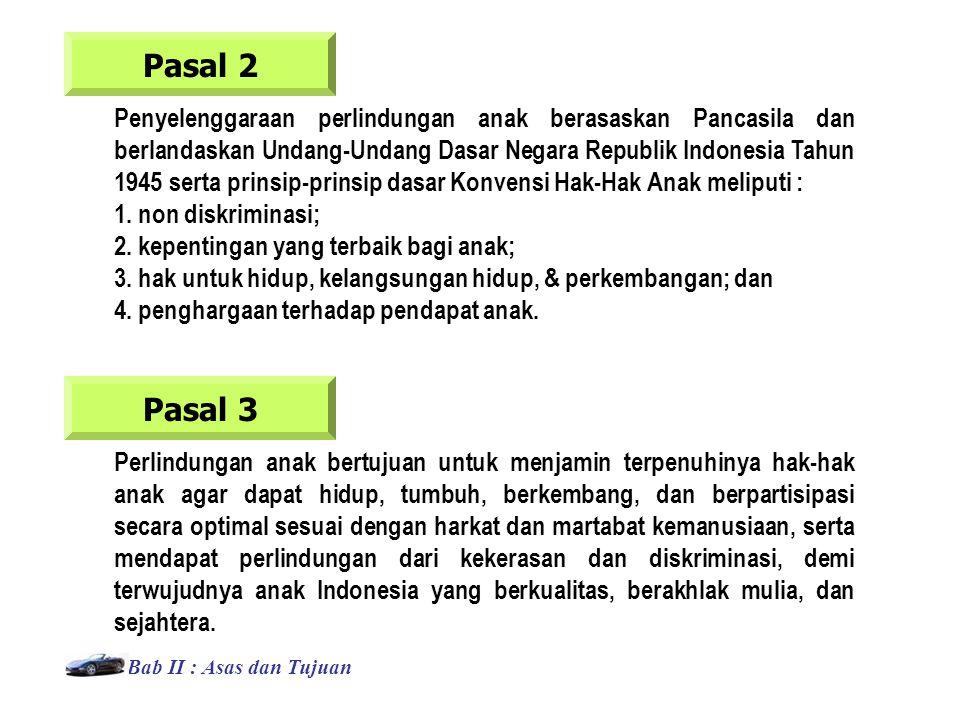 Pasal 2 Penyelenggaraan perlindungan anak berasaskan Pancasila dan berlandaskan Undang-Undang Dasar Negara Republik Indonesia Tahun 1945 serta prinsip-prinsip dasar Konvensi Hak-Hak Anak meliputi : 1.