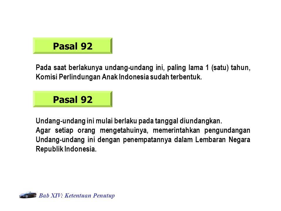 Bab XIV: Ketentuan Penutup Pasal 92 Pada saat berlakunya undang-undang ini, paling lama 1 (satu) tahun, Komisi Perlindungan Anak Indonesia sudah terbentuk.