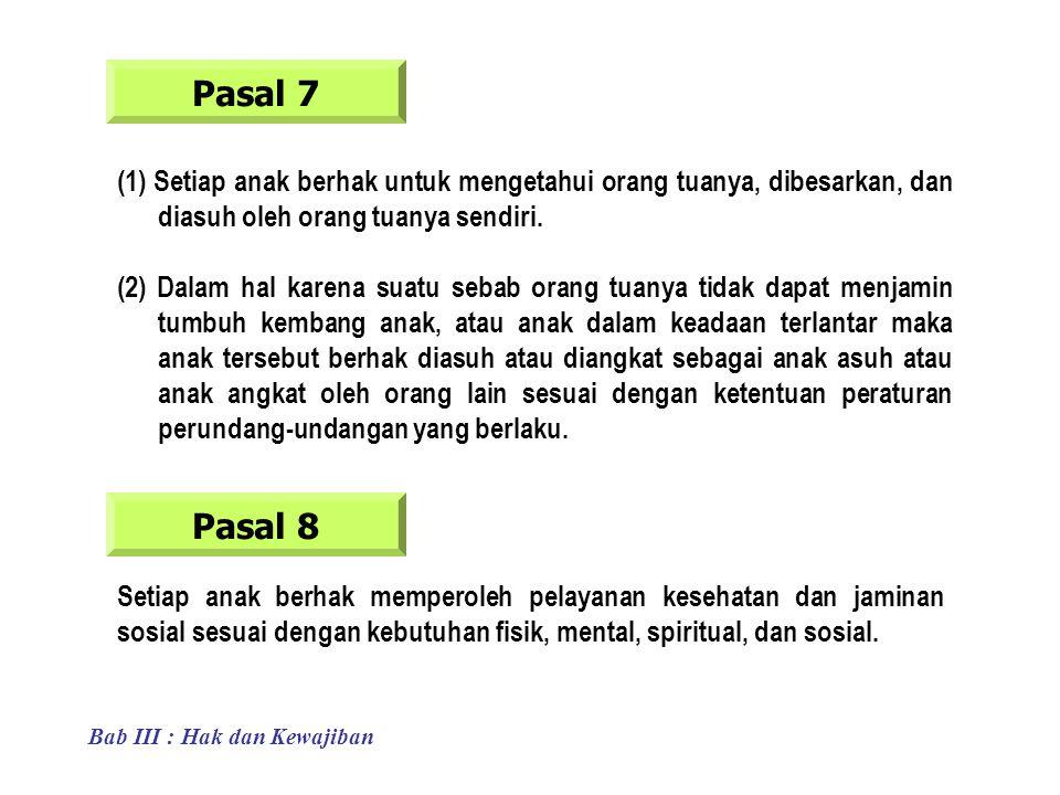 Pasal 7 (1) Setiap anak berhak untuk mengetahui orang tuanya, dibesarkan, dan diasuh oleh orang tuanya sendiri.