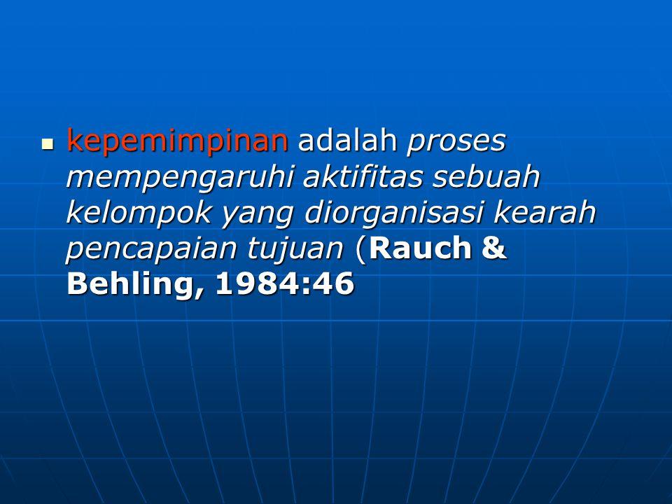 kepemimpinan adalah proses mempengaruhi aktifitas sebuah kelompok yang diorganisasi kearah pencapaian tujuan (Rauch & Behling, 1984:46 kepemimpinan adalah proses mempengaruhi aktifitas sebuah kelompok yang diorganisasi kearah pencapaian tujuan (Rauch & Behling, 1984:46