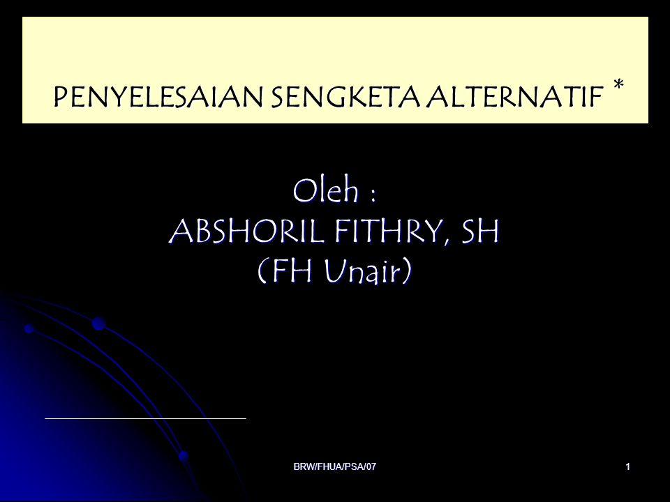 BRW/FHUA/PSA/071 Oleh : ABSHORIL FITHRY, SH (FH Unair) PENYELESAIAN SENGKETA ALTERNATIF * PENYELESAIAN SENGKETA ALTERNATIF *
