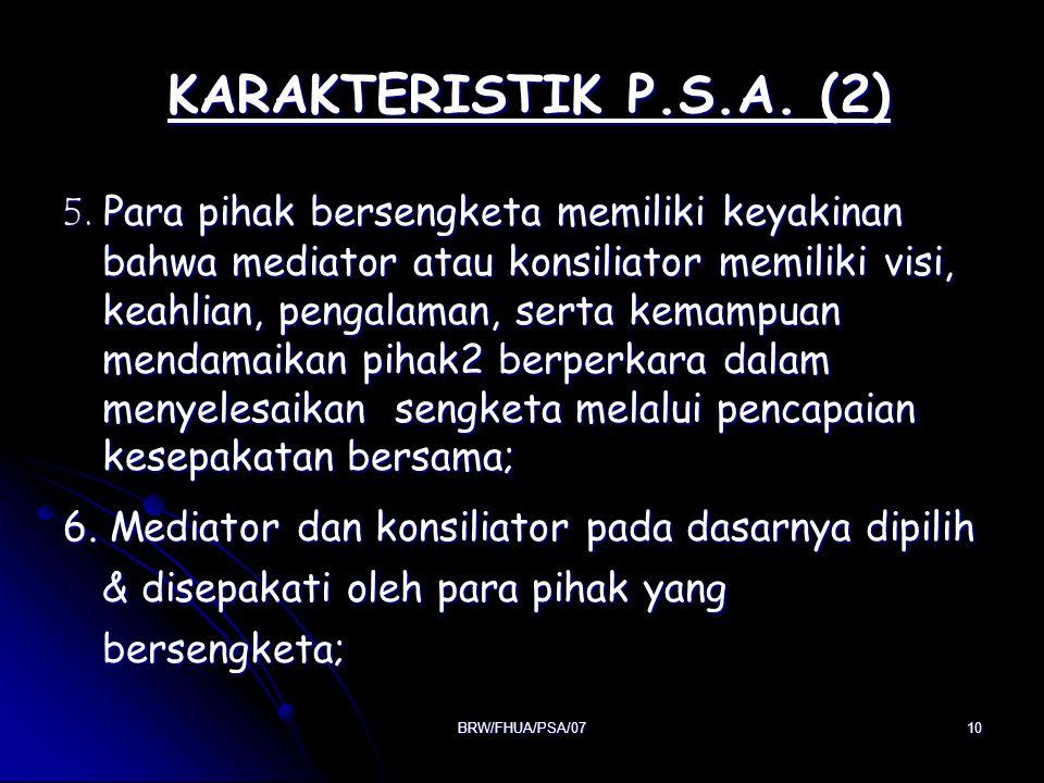 BRW/FHUA/PSA/0710 KARAKTERISTIK P.S.A. (2) KARAKTERISTIK P.S.A. (2) 5. Para pihak bersengketa memiliki keyakinan bahwa mediator atau konsiliator memil