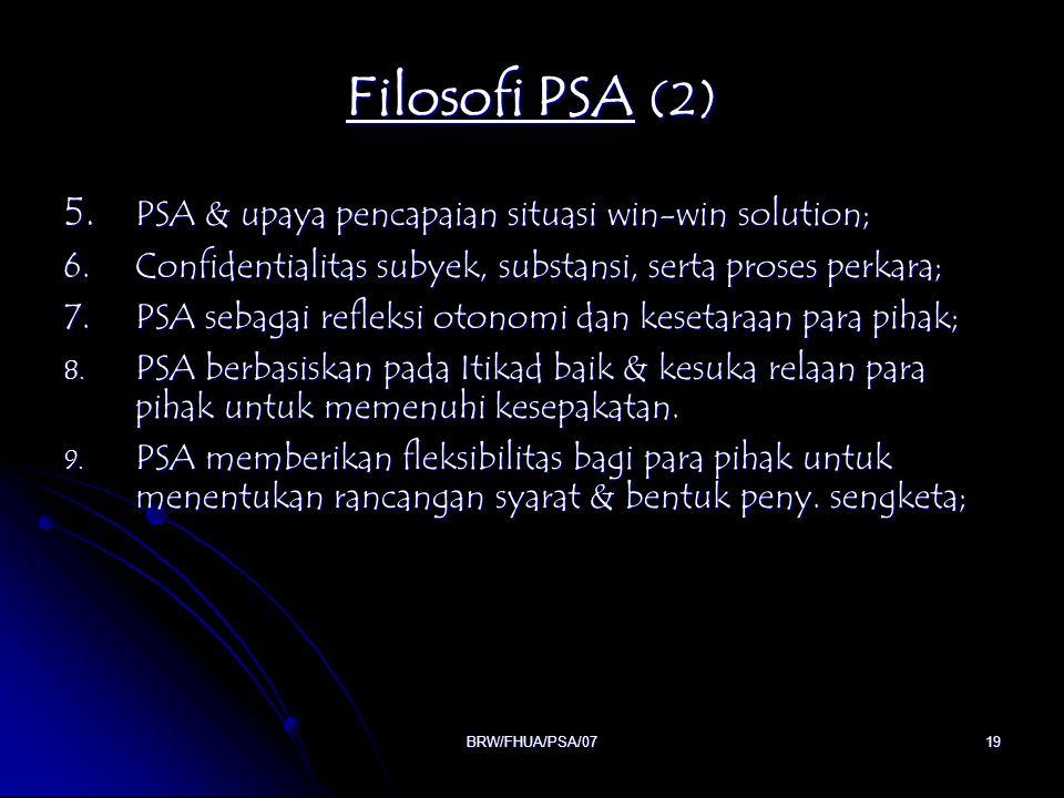BRW/FHUA/PSA/0719 Filosofi PSA (2) 5. PSA & upaya pencapaian situasi win-win solution; 6. Confidentialitas subyek, substansi, serta proses perkara; 7.
